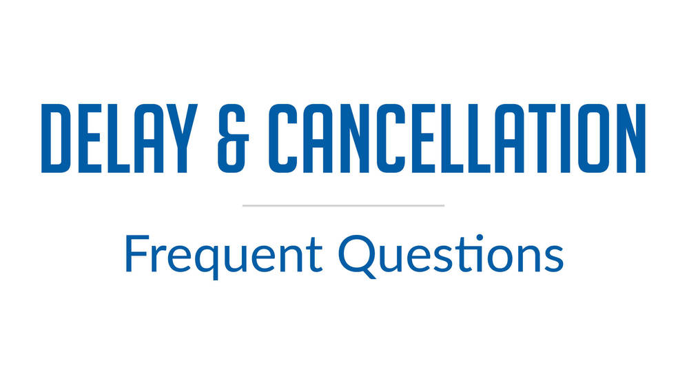 Delay & Cancellation Frequent Questions